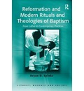 Reformation and Modern Rituals and Theologies of Baptism: From Luther to Contemporary Practices