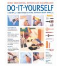 Do-it-yourself: A Complete Beginner's Home Improvement Manual