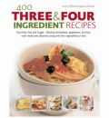 400 Three and Four Ingredient Recipes: Fuss-free, Fast and Frugal - Fabulous Breakfasts, Appetizers, Lunches, Main Meals and Desserts Using Only Four Ingredients or Less