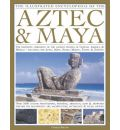 The Illustrated Encyclopedia of the Aztec and Maya: The Definitive Chronicle of the Ancient Peoples of Mexico and Central America - Including the Aztec, Maya, Olmec, Mixtec, Toltec and Zapotec