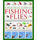 A Practical Guide to Fishing Flies: Includes Step by Step Instructions for Tying and Identifying Over 100 of the Most Successful Fishing Flies, with More Than 250 Colour Photographs and Illustrations