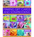 The Illustrated Project Book of Gift Cards, Stationery and Scrapbooking: The Complete Step-by-step Guide to Making Your Own Greetings Cards, Gift Wrap, Gift Tags, Invitations, Memory Albums and Scrapbook Pages to Treasure