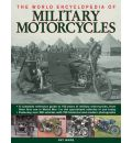 The World Encyclopaedia of Military Motorcycles: A Complete Reference Guide to 100 Years of Military Motorcycles, from Their First Use in World War I to the Specialized Vehicles in Use Today