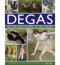 Degas His Life and Works in 500 Images: An Illustrated Exploration of the Artist, His Life and Context with a Gallery of 300 of His Finest Paintings and Sculptures