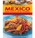The Food and Cooking of Mexico, South America and the Caribbean: Explore the Vibrant and Exotic Ingredients, Techniques and Culinary Traditions with Over 350 Sensational Step-by-step Recipes