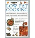 Low Fat Cooking: Enjoy a Healthier Lifestyle with More Than 30 Deliciously Satisfying Recipes