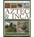 The History of the Atzec & Inca: Two Illustrated Reference Books: Discover the History, Myths and Cultures of the Ancient Peoples of Central and South America, with 1000 Photographs