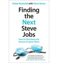Finding the Next Steve Jobs: How to Find, Keep and Nurture Creative Talent