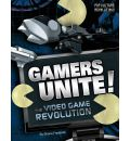 Gamers Unite!: The Video Game Revolution