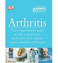 Arthritis: Your Comprehensive Guide to Pain Management, Medication, Diet, Exercise, Surgery, and Physical Therapies