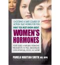 What You Must Know About Women's Hormones: Your Guide to Natural Hormone Treatments for PMS, Menopause, Osteoporosis, PCOS, and More