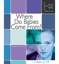 Where Do Babies Come From?: For Boys Ages 7-9 and Parents