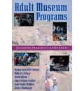 Adult Museum Programs: Designing Meaningful Experiences
