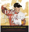 Dale Earnhardt JR.: Inside the Rise of a NASCAR Superstar