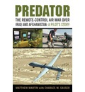 Predator: The Remote-control Air War Over Iraq and Afghanistan - A Pilot's Story