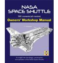 NASA Space Shuttle Owners' Workshop Manual: 1981 Onwards (All Models): An Insight Into the Design, Construction and Operation of the NASA Space Shuttle