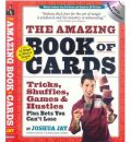 Joshua Jay's Amazing Book of Cards: Tricks, Shuffles, Games and Hustles