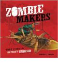 Zombie Makers: True Stories of Nature's Undead