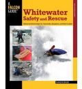 Whitewater Safety and Rescue: Essential Knowledge for Canoeists, Kayakers, and Raft Guides