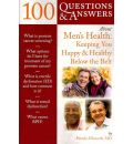 100 Questions and Answers About Men's Health: Keeping You Happy and Healthy Below the Belt