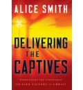 Delivering the Captives: Overcoming the Strongman and Finding Victory in Christ