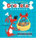 The Ultimate Dog Treat Cookbook: The Homemade Goodies for Man's Best Friend