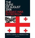 The Guns of August 2008: Russian's War in Georgia