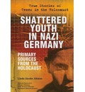 Shattered Youth in Nazi Germany: Primary Sources from the Holocaust