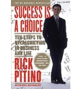 Success is a Choice: Ten Steps to Overachieving in Business