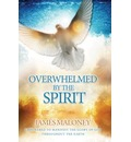 Overwhelmed by the Spirit: Empowered to Manifest the Glory of God Throughout the Earth
