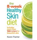The 8-Week Healthy Skin Diet: Includes More Than 100 Recipes for Beautiful Skin