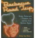 Barbecue Road Trip: Recipes, Restaurants, & Pitmasters from America's Great Barbecue