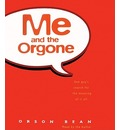 Me and the Orgone: One Guy S Search for the Meaning of It All