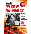 """Waging """"The War of the Worlds"""": A History of the 1938 Radio Broadcast and Resulting Panic, Including the Original Script"""