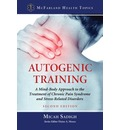 Autogenic Training: A Mind-Body Approach to the Treatment of Chronic Pain Syndrome and Stress-Related Disorders