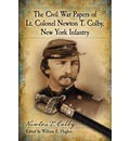 The Civil War Papers of Lt. Colonel Newton T. Colby,New York Infantry
