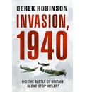 Invasion, 1940: Did the Battle of Britain Alone Stop Hitler?