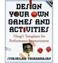 Design Your Own Games and Activities: Thiagi's Templates for Performance Improvement