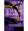 A Jiffy for Eternity: Cycle a Sermons for Lent and Easter Based on the Gospel Texts