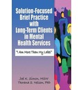 Solution-focused Brief Practice with Long-term Clients in Mental Health Services: I am More Than My Label