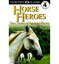 Horse Heroes: True Stories of Amazing Horses
