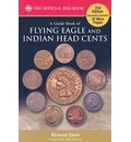 A Guide Book of Flying Eagle and Indian Head Cents: Complete Source for History, Grading, and Prices