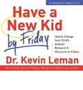 Have a New Kid by Friday: How to Change Your Child's -  Attitude, Behaviour and Character in 5 Days