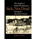 Sick, Not Dead: Health of British Workingmen During the Mortality Decline