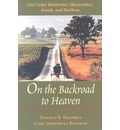 On the Backroad to Heaven: Old Order Hutterites, Mennonites, Amish and Brethren