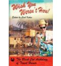 Wish You Weren't Here!: The Black Cat Anthology of Travel Humor