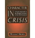 Character in Crisis: Fresh Approach to the Wisdom Literature of the Old Testament