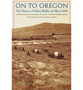 On to Oregon: The Diaries of Mary Walker and Myra Eells