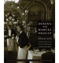 Dining with Marcel Proust: A Practical Guide to French Cuisine of the Belle Epoque