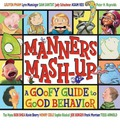 Manners MASH-Up: A Goofy Guide to Good Behavior: A Goofy Guide to Good Behavior